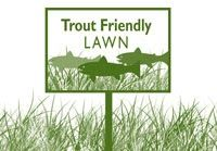 """The Troutology: 10 Ways Create a """"Trout Friendly Lawn"""""""