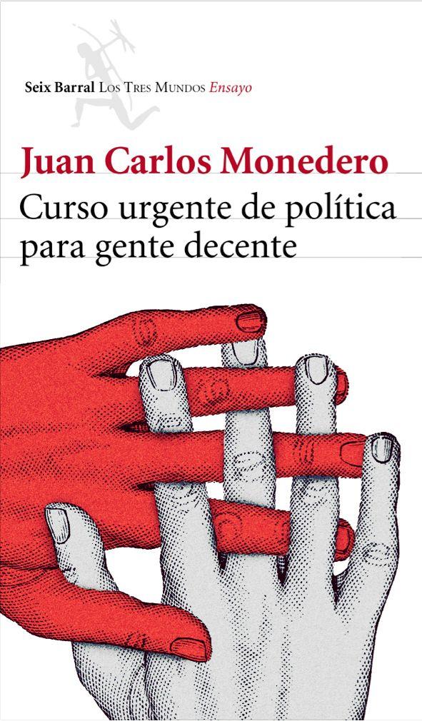 Curso Urgente De Política Para Gente Decente Seix Barral Octubre 2013 Libros Libros Para Leer Apuntes De Derecho