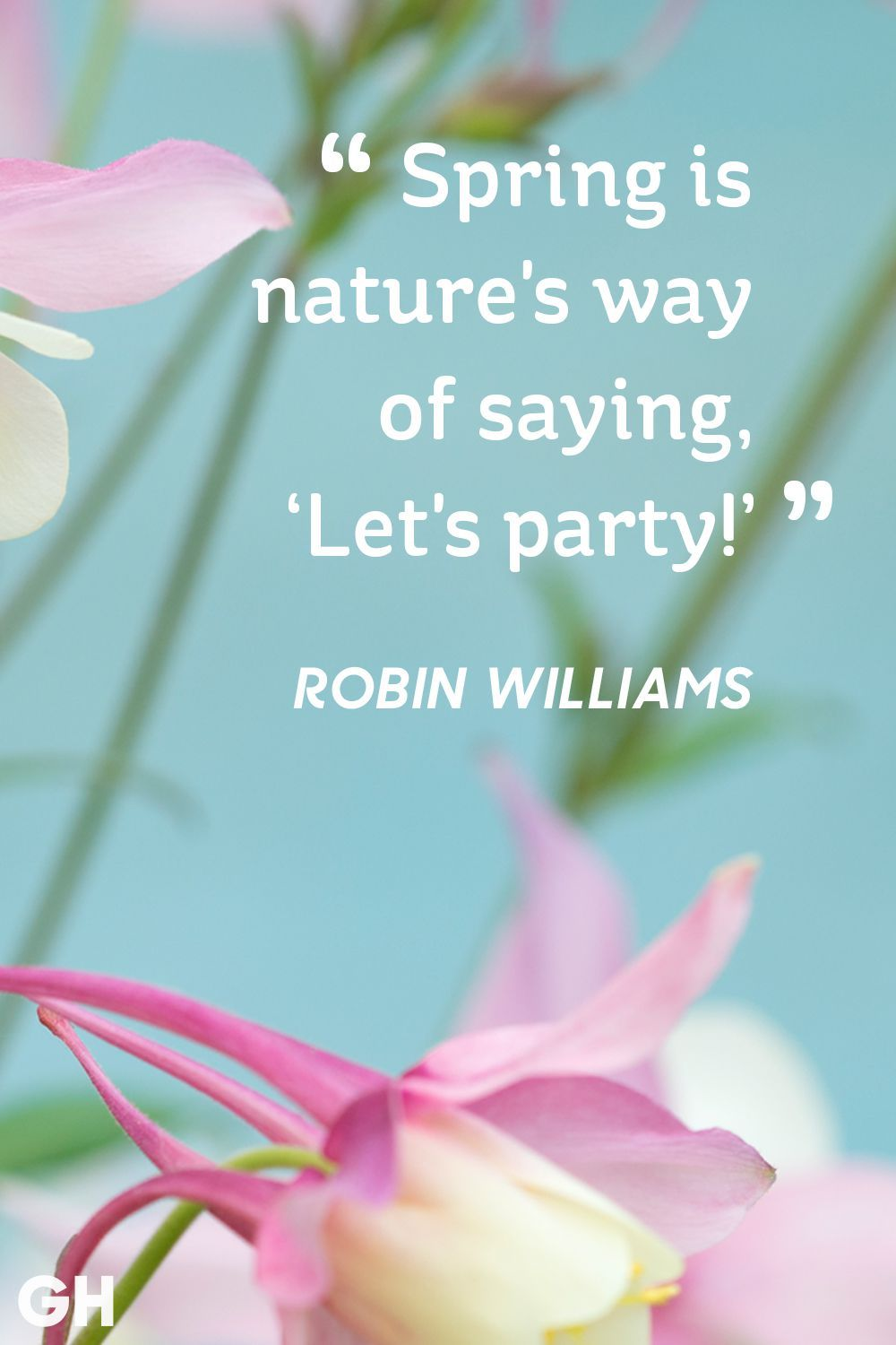Get In The Springtime Spirit With These Uplifting Quotes Spring Quotes Robin Williams Quotes Uplifting Quotes