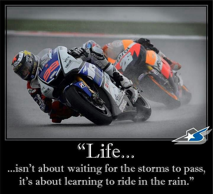 Motogp Life Isn T About Waiting For The Storms To Pass It S