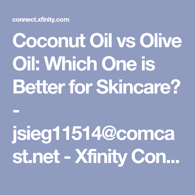Coconut Oil Vs Olive Oil Which One Is Better For Skincare Jsieg11514 Comcast Net Xfinity Connect In 2020 Coconut Oil Vs Olive Oil Coconut Oil Skin Care