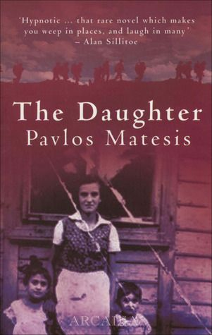 The Daughter by Pavlos Matesis....a story about a Greek Village during WWII, the daughter tells the story later in life.  2 stars