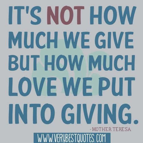 Giving Quotes Giving Quotes  It's Not How Much We Give But How Much Love We Put .
