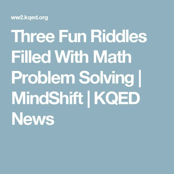 Three Fun Riddles Filled With Math Problem Solving | MindShift ...