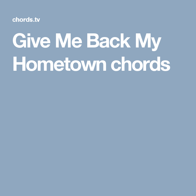 Give Me Back My Hometown Chords This Old Guitar Pinterest