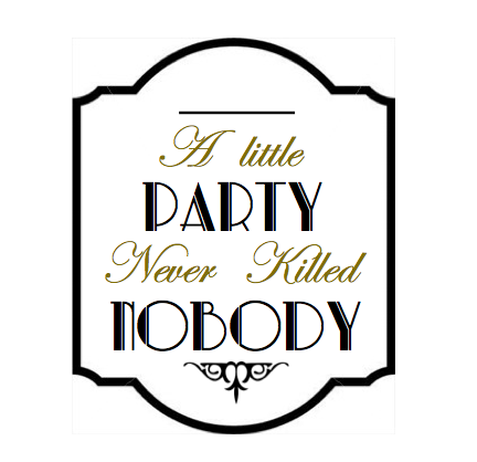 35b1721c0a9a A Little Party Never killed Nobody printable tag! #gatsby | font ...
