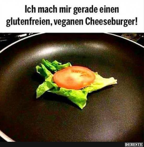 Ich mach mir gerade einen glutenfreien, veganen ...