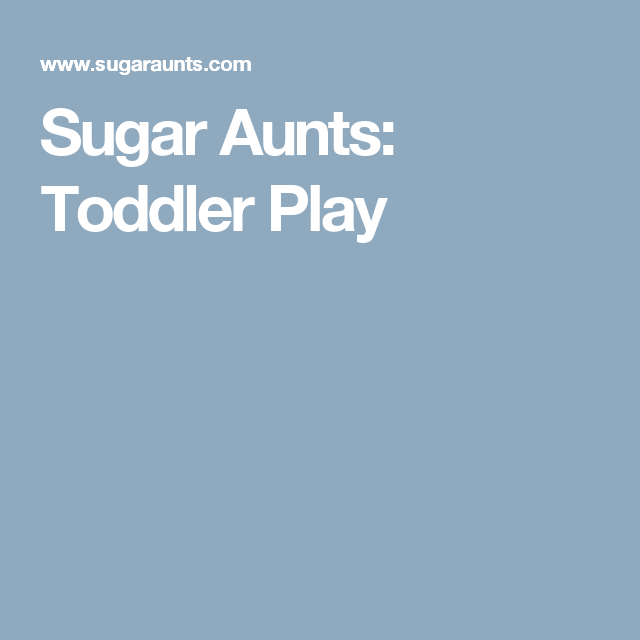 Sugar Aunts: Toddler Play