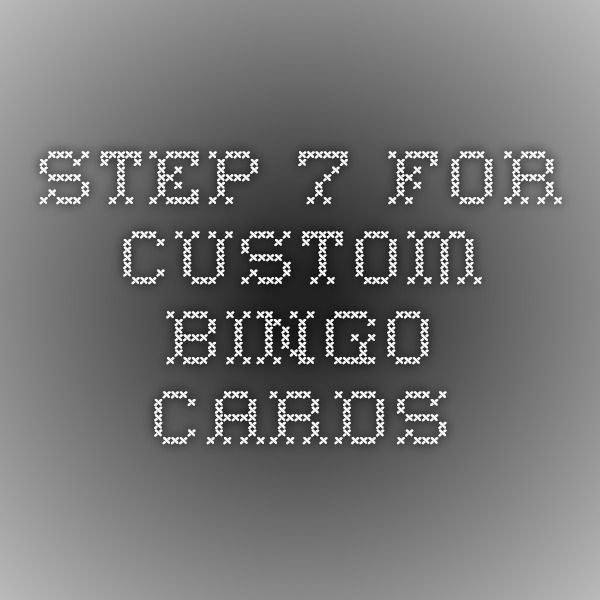 STEP 7 for Custom Bingo Cards