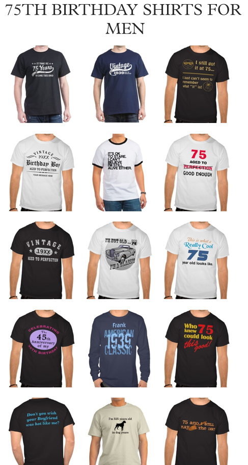 Great Selection Of Funny 75th Birthday Shirts For Men
