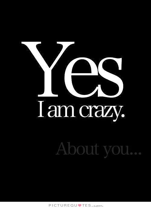 Picturequotes Com Crazy About You Quotes Love Quotes For Her Crazy Family Quotes
