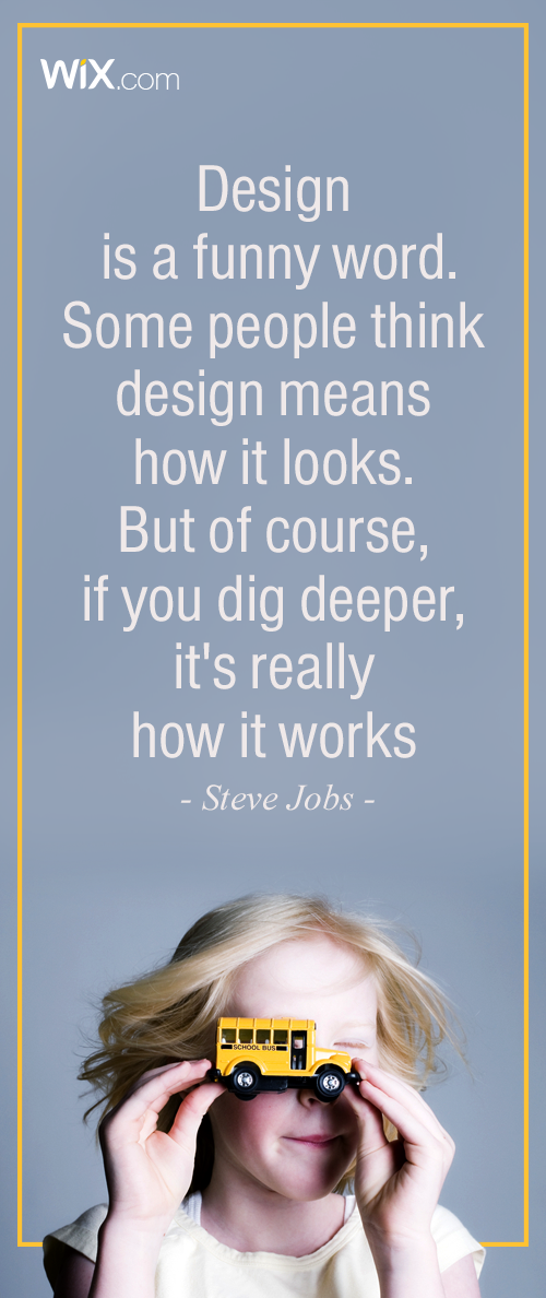 "Inspirational Design Quotes - ""Design is not just what it looks like and feels like. Design is how it works"". Steve Jobs"