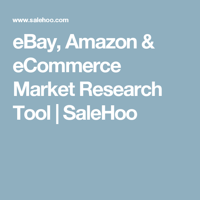 Ebay Amazon Ecommerce Market Research Tool Salehoo Ecommerce Market Research Selling On Ebay
