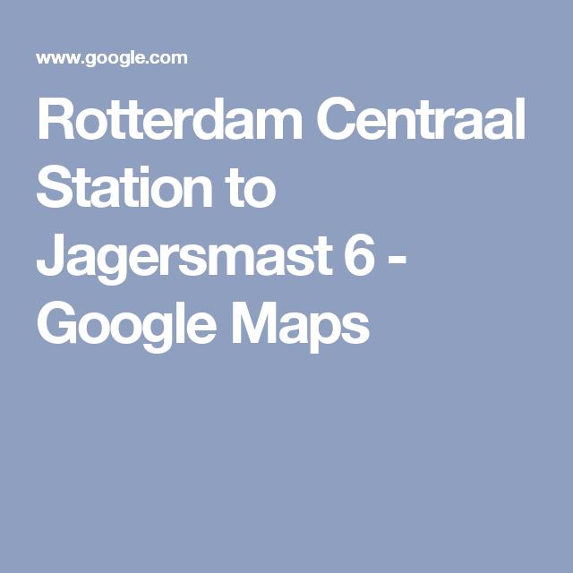 Rotterdam Centraal Station to Jagersmast 6 Google Maps