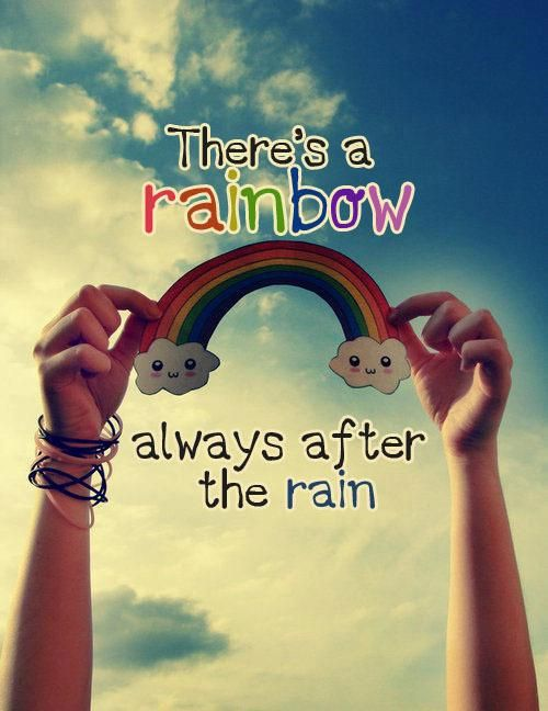 Http Www Quotepictures Net Wp Content Uploads Theres A Rainbow Always After The Rain Jpg Rainbow Quote Cute Happy Quotes Happy Quotes