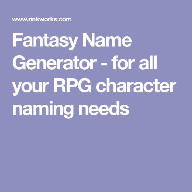 Fantasy Name Generator For All Your Rpg Character Naming Needs Fantasy Names Fantasy Name Generator Name Generator