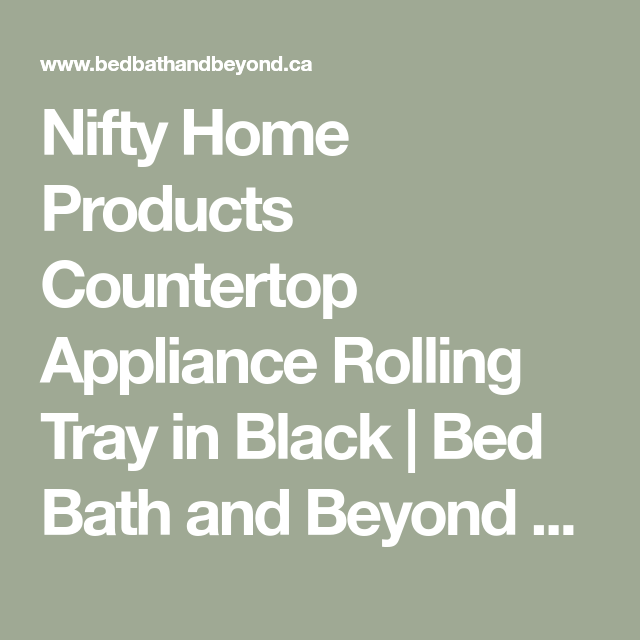 Nifty Home Products Countertop Appliance Rolling Tray In Black Bed Bath And Beyond Canada In 2020 Countertop Appliances Countertops Appliances