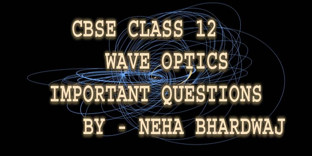 Wave Optics Questions with Answers Download CBSE Class 12