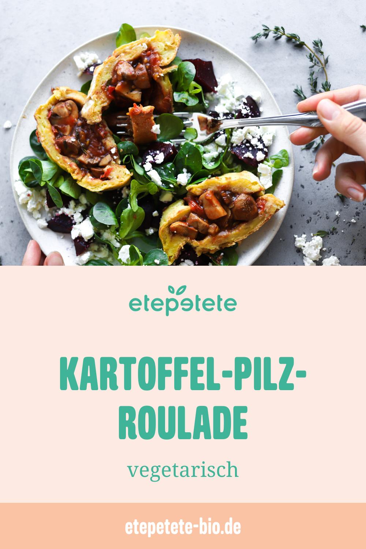etepetete kocht: Kartoffel-Pilz-Roulade - etepetete