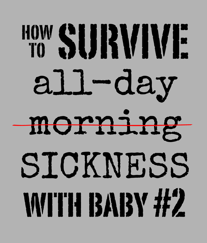 5 secrets to survive all-day morning sickness when you're taking care of a  little one. For one day