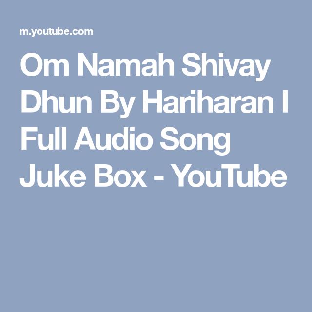 Om Namah Shivay Dhun By Hariharan I Full Audio Song Juke Box Youtube Audio Songs Dhun Songs