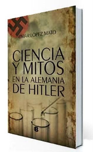 Ciencia y mitos en la Alemania de Hitler. Novedad noviembre Ediciones B. Patricia Iacovone | Agente.
