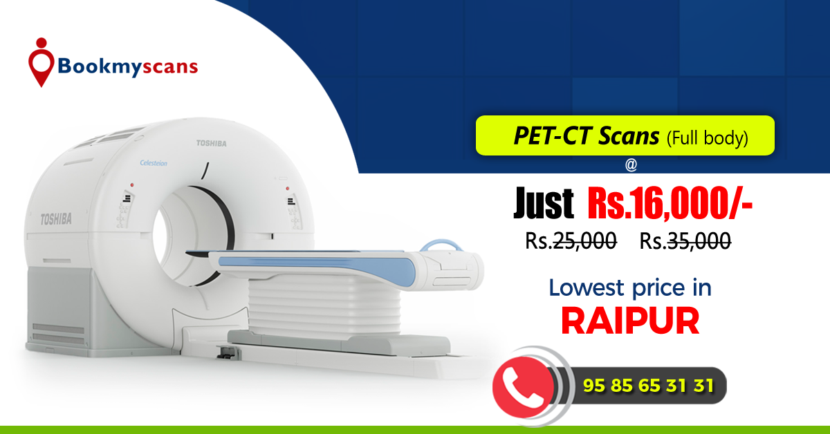 50 Discount Know the exact PET CT Scan cost in Raipur