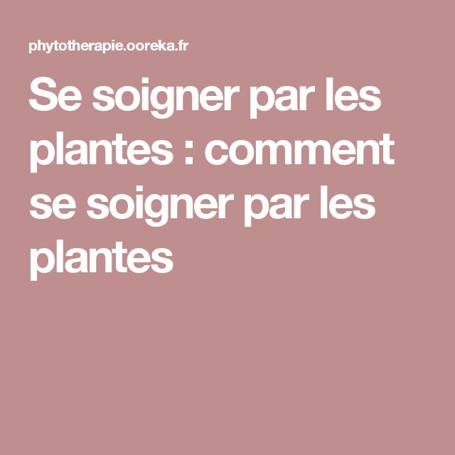Se soigner par les plantes : comment se soigner par les plantes