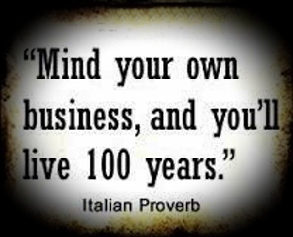 Mind Your Own Business And You'll Live 100 Years. Italian