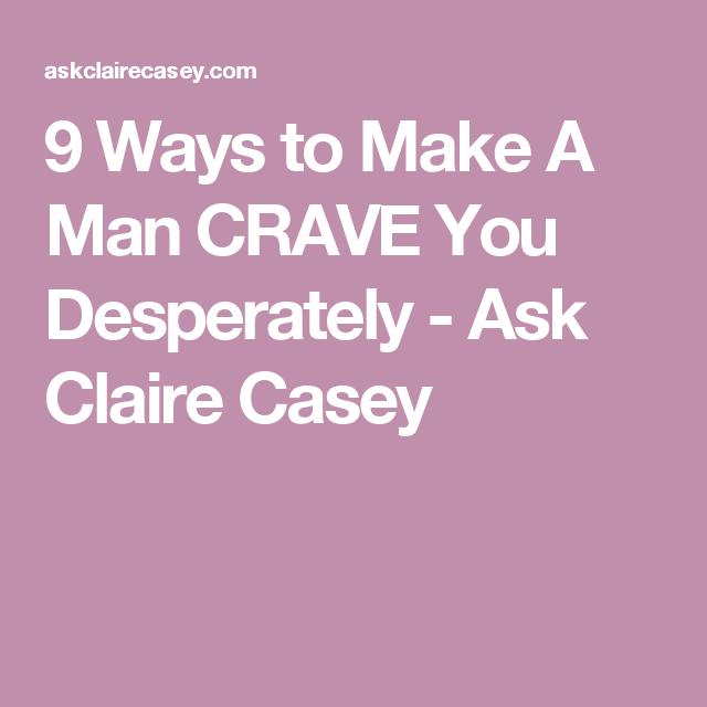 Make a man crave you