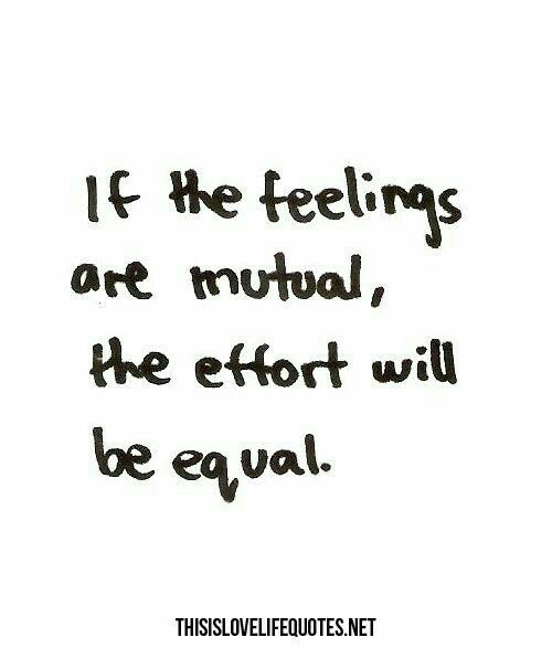 Mutual Equally Without Being Forced Cause Two People Love Each Other So We Do What We Need To Teenager Quotes About Life Love Life Quotes Effort Quotes