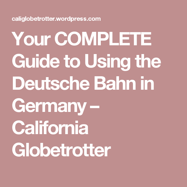 Your COMPLETE Guide to Using the Deutsche Bahn in Germany – California Globetrotter