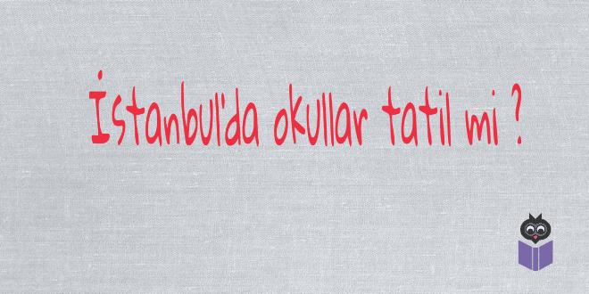 İstanbul'da okullar tatil mi ? Okul, Tatiller, Eğitim