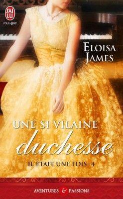 Il Etait Une Fois Tome 4 Une Si Vilaine Duchesse Ecrit Par Eloisa James Duchesse Il Etait Une Fois Livres A Lire