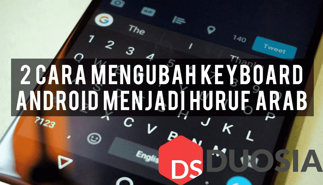 2 Cara Mengubah Keyboard Android Menjadi Huruf Arab Https Www Duosia Id Android 2 Cara Mengubah Keyboard Android Menjadi Huruf Arab Keyboard Android Huruf