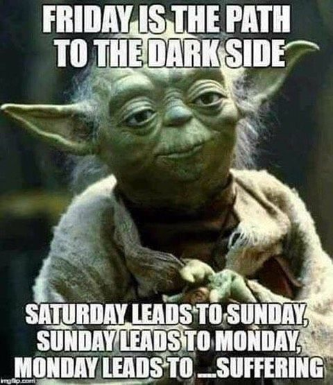 NOT THIS MONDAY YODA! Happy Memorial Day Weekend everybody ...