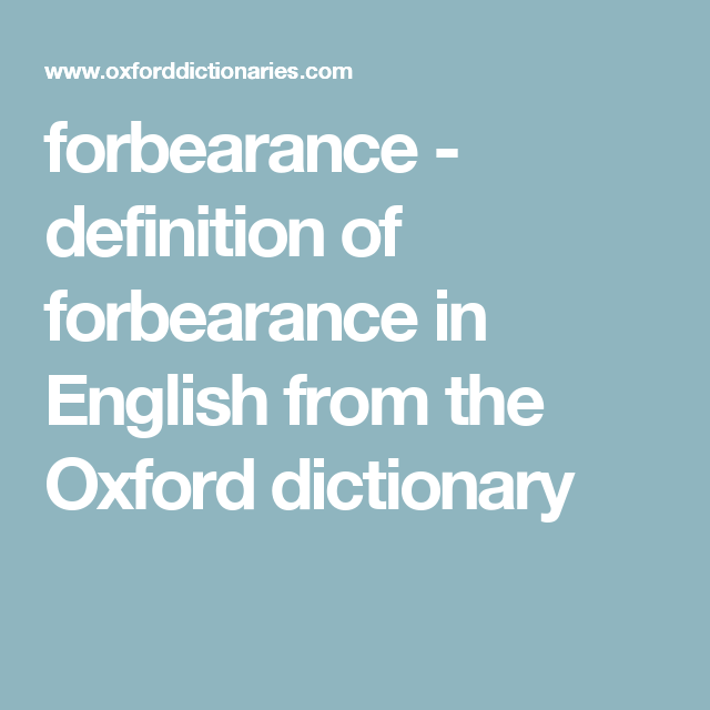 Forbearance   Definition Of Forbearance In English From The Oxford  Dictionary