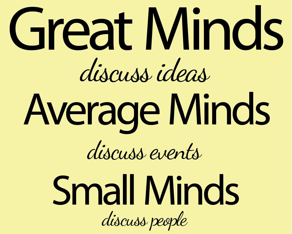Great minds discuss ideas. Average minds discuss events. Small minds discuss people. Wisdom quotes on PictureQuotes.com.