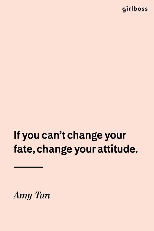 Marvelous Girlboss Quote: If You Canu0027t Change Your Fate, Change Your Attitude.   Amy  Tan