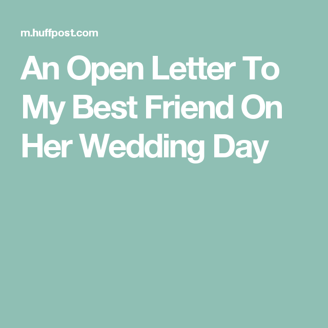 An Open Letter To My Best Friend On Her Wedding Day | My Bff in