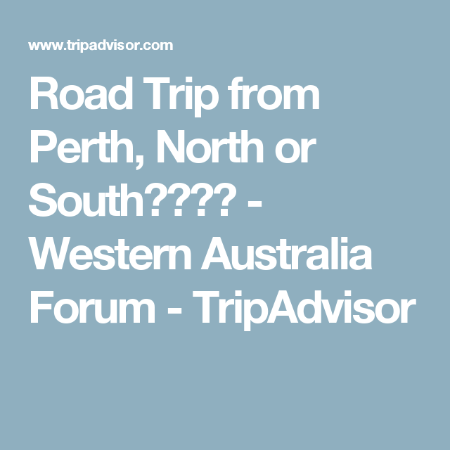 Road Trip from Perth, North or South???? - Western Australia Forum - TripAdvisor