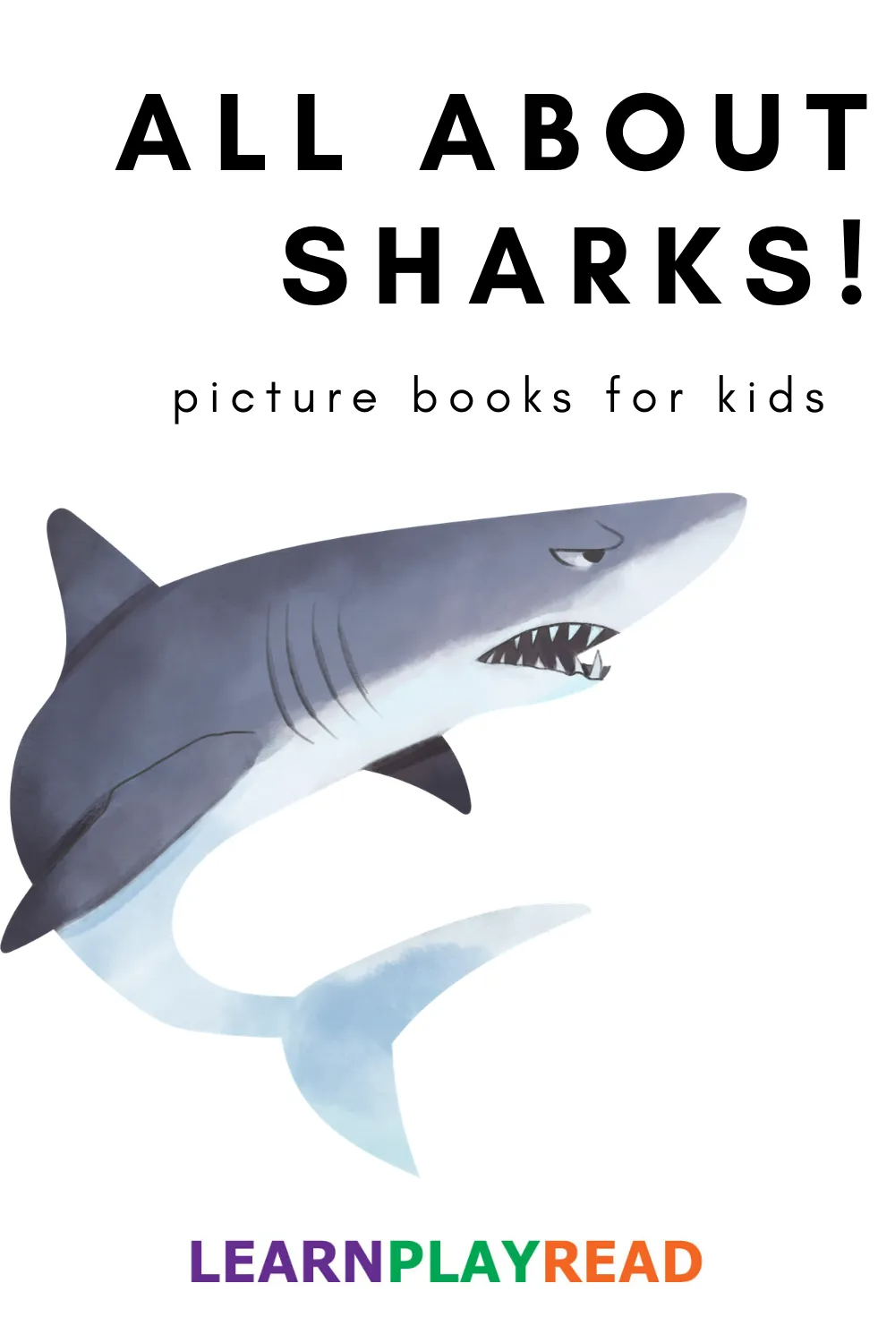Picture Books For Kids All About Sharks Learn Play Read In 2020 All About Sharks Play To Learn Sharks For Kids
