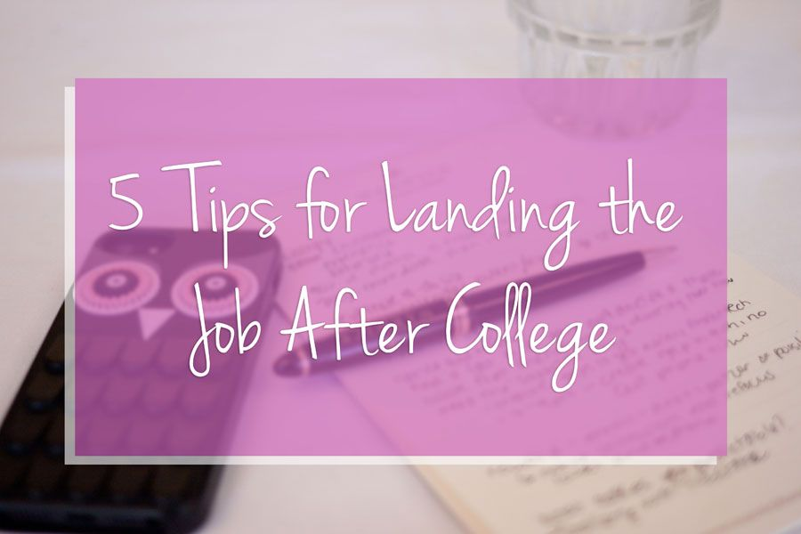 5 Tips for Landing the Job After (or During!) College! Great college