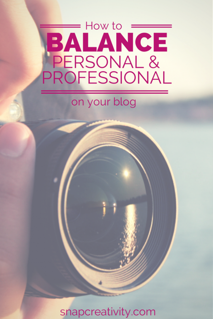Blogging Tips: How to Balance Personal & Professional On Your Blog - SNAP Creativity