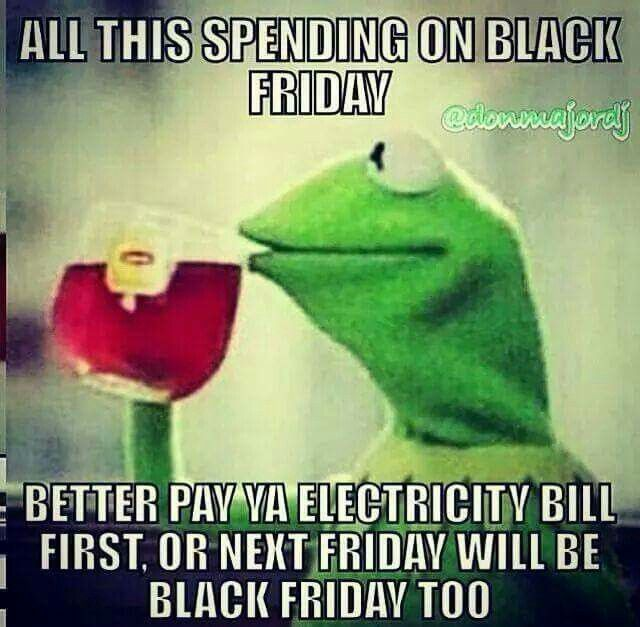 Everyday Can Be Black Friday If You Know How To Spend Black Friday Funny Friday Humor Its Friday Quotes