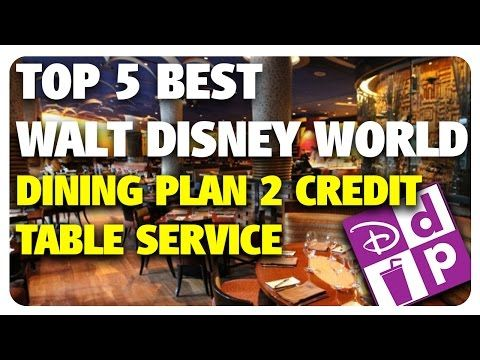 TOP 5 BEST Disney Dining Plan 2 Credit Table Service Restaurants! | Best & Worst 4/5/17 - YouTube