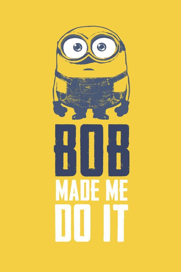 Bob made me do it. | Funny Quotes | Minions Movie | In ...