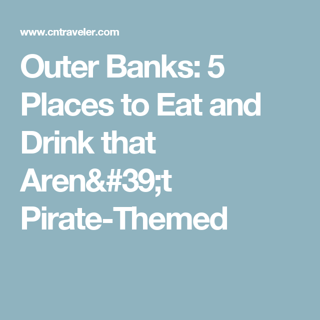 Outer Banks 5 Places To Eat And Drink That Arent Pirate Themed
