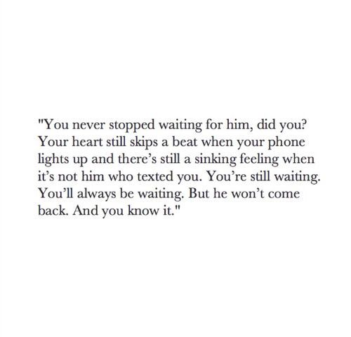 You Never Stopped Waiting For Him Did You Quotes Pinterest