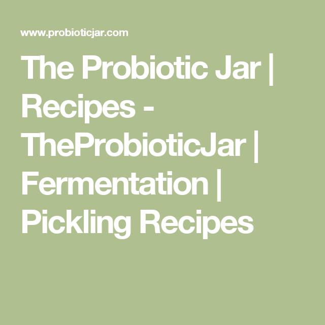 The Probiotic Jar | Recipes - TheProbioticJar | Fermentation | Pickling Recipes